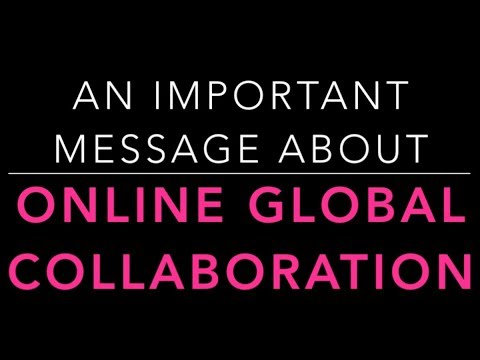 An important message about online global collaboration