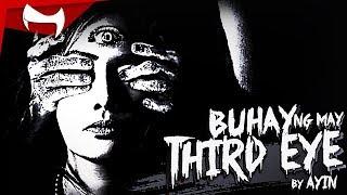 BUHAY NG MAY THIRD EYE - True Story