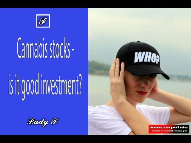 Cannabis stocks - is it good investment?