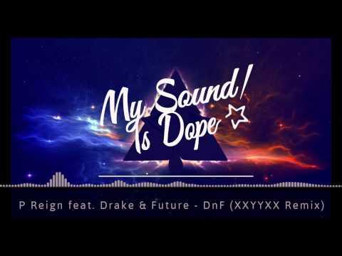 P Reign feat. Drake & Future - DnF (XXYYXX Remix)