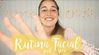 RUTINA FACIAL piel seca - ¡Los mejores productos!