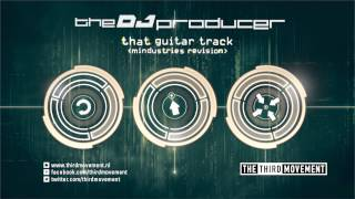 The DJ Producer - That Guitar Track (Mindustries Revision)