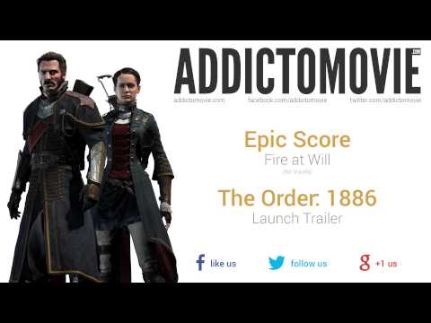 The Order: 1886  Launch Trailer Music #1 Epic Score  Fire at Will