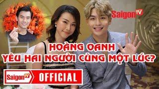 Hoàng Oanh yêu hai người cùng một lúc? - SAIGONTV