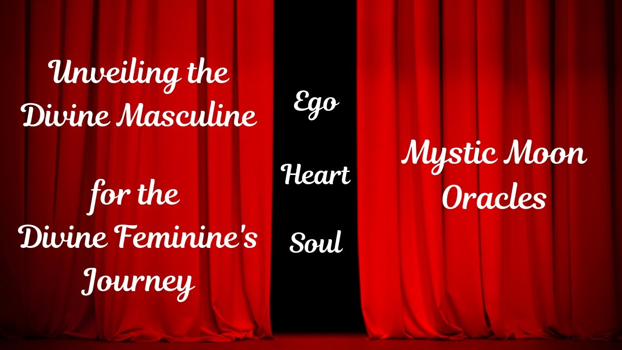 Unveiling the Divine Masculine - Ego/Heart/Soul - for the Divine Feminine on her Journey