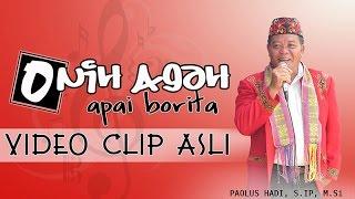 ONIH AGAH APAI BORITA - PAOLUS HADI (VIDEO CLIP ASLI)