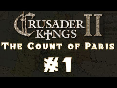 Let's Play: Crusader Kings II -- The Count of Paris -- Ep 1