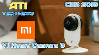 Xiaomi-Backed Yi Home Camera 3 Launched at CES 2019 | TechNews 23 | Auto Tech Info
