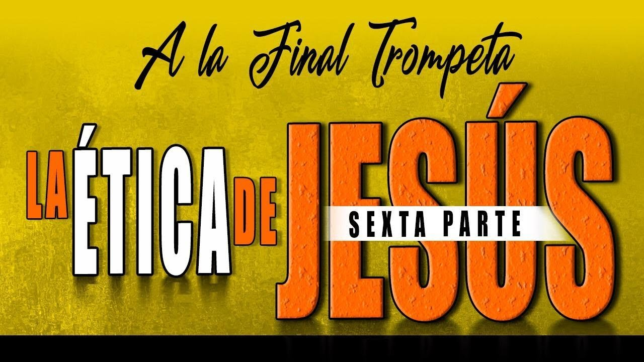 A LA FINAL TROMPETA 68 - LA ÉTICA DE JESÚS 6 - A. Norero, D. Diamond, N. Zavala, R. Ramos