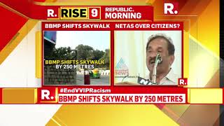 VVIP racism in Bengaluru: BBMP shifts skywalk by 250 metres.