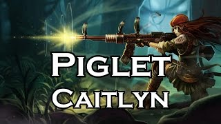 Piglet plays Caitlyn - Full Game - Patch 4.21