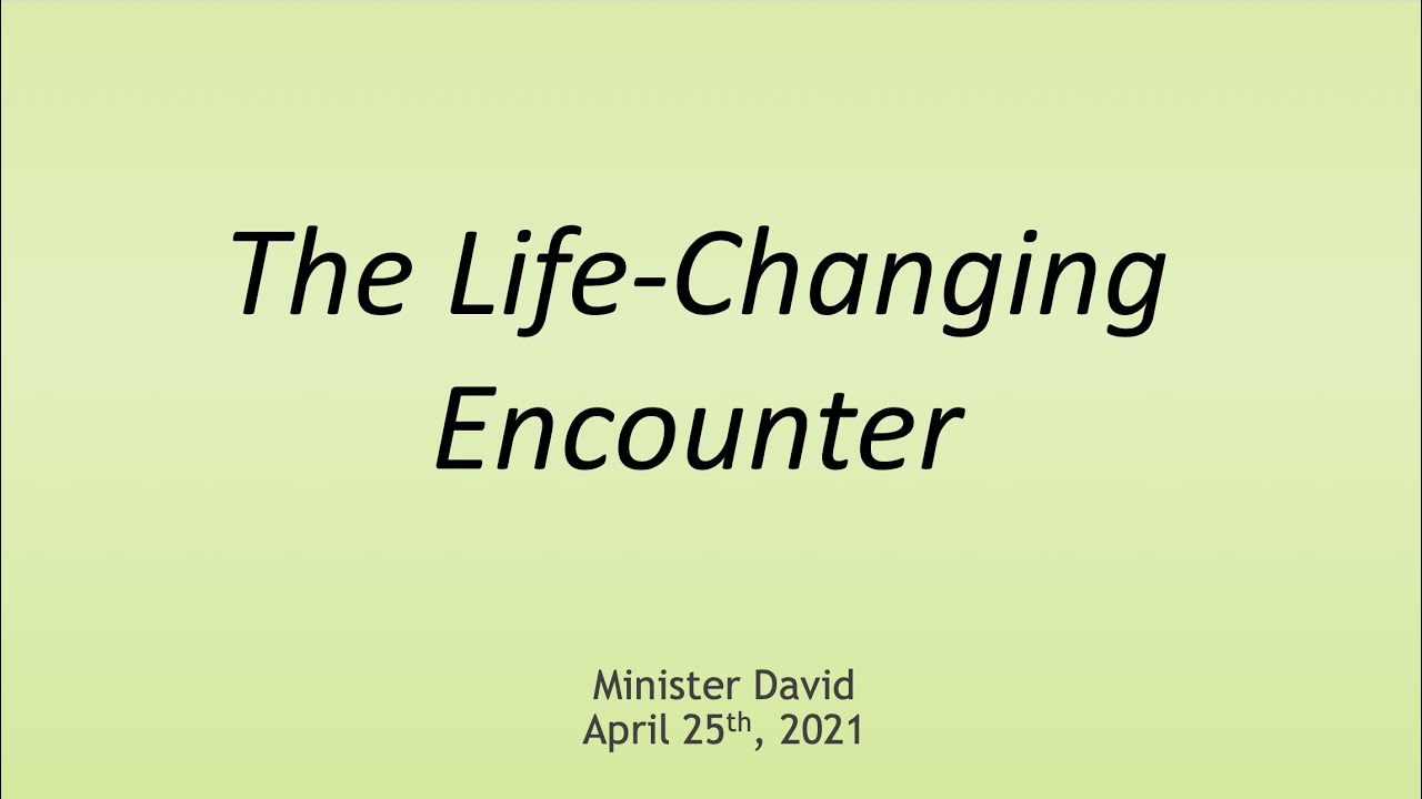 The Life-Changing Encounter — April 25th, 2021