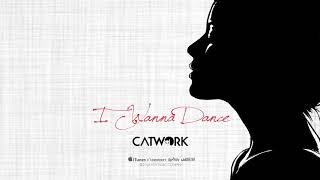 Catwork - I Wanna Dance [Official Audio] Video
