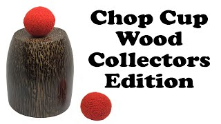 Video: Chop Cup Wood - Collector's Edition