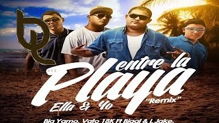 Entre La Playa Ella y Yo [Oficial Remix] - Big Yamo, Vato 18K Feat. Bigal & L Jake ®
