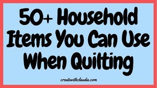 50 Everyday Household Items You Can Use When Quilting