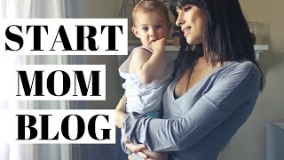 How To Start A Mom Blog | Mommy Blogging For Beginners
