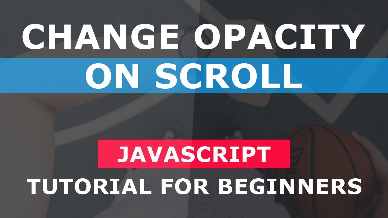 Change Opacity On Scroll - Simple Javascript Tutorial For Beginners - Fade  Opacity on Scroll
