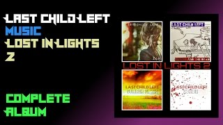 Last Child Left - Lost In Lights 2 (Full EP) (Full Album) 2015