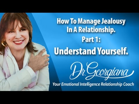How to Manage Jealousy in a Relationship  Part 1: Understand Yourself   Dr Georgiana