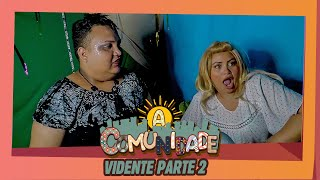 A COMUNIDADE - A VIDENTE PARTE 02!