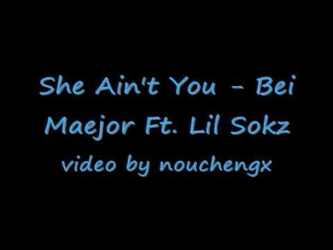 She Ain't You - Bei Maejor Ft Lil Sokz