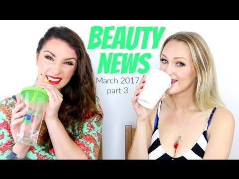 BEAUTY NEWS - March 2017 | Part 3