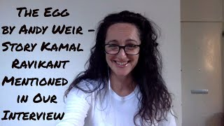 The Egg By Andy Weir - Story Kamal Ravikant Mentioned in Interview