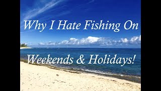 Why I Hate Fishing On Weekends & Holidays!