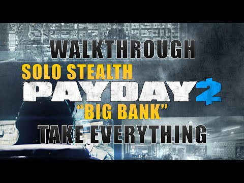 PAYDAY 2 - BIG BANK SOLO STEALTH [GUIDE]