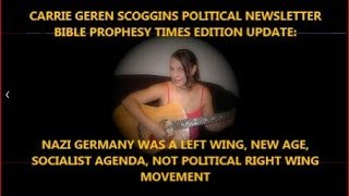 NAZI GERMANY WAS A LEFT WING, NEW AGE,  SOCIALIST AGENDA, NOT RIGHT WING, CARRIE GEREN SCOGGINS