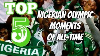 Top 5 Nigerian Olympic Moments of All-time!
