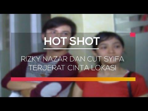 Rizky Nazar dan Cut Syifa Terjerat Cinta Lokasi - Hot Shot