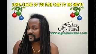 Edge Michael- Santa Clause Do You Ever Come To The Ghetto