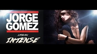 MIX MOOMBAH & REGGAETON INTENSA 2015 BY JORGE GOMEZ FULL HD