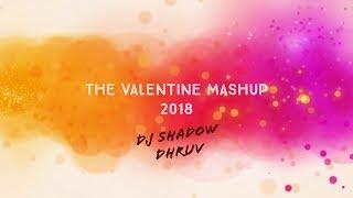 THE VALENTINE MASHUP 2018 | DJ Shadow Dhruv | Best Of Bollywood Mashups | FULL HD Video
