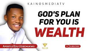 GOD'S PLAN FOR YΟU IS WEALTH! - APOSTLE EDU UDECHUKWU