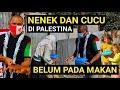NENEK & CUCU DI PALESTINA BELUM MAKAN. MAKASI RAKYAT INDONESIA