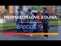 Mermaid In Love 2 Dunia Episode 74