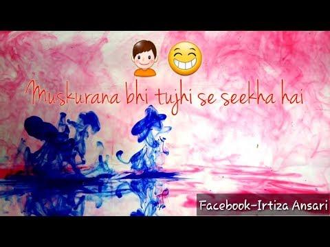 Muskurana bhi tujhi se sikha hai/by Irtiza Ansari/whatsapp status video