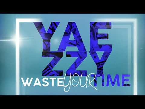 Yaezzy- Waste Your Time (Official Lyric Video)