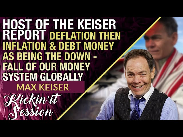 Max Keiser Take on Deflation then Inflation & Debt Money as being the Deflationary Catalyst