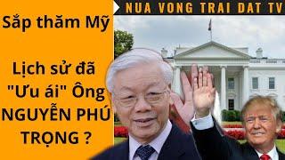 """🆕 Sắp thăm Mỹ, Lịch sử đã """"Ưu ái"""" ông Nguyễn Phú Trọng ?"""