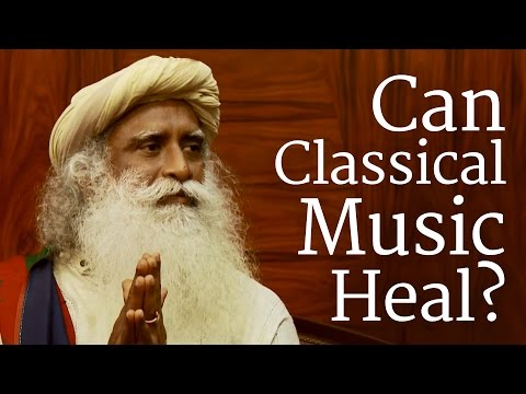 Can Classical Music Heal? | Sadhguru
