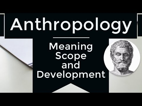Anthropology - Meaning Scope and Development of Anthropology - Optional for UPSC / IAS Mains