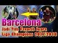 TERBUKTI!!! Barcelona Jadi Tim Favorit Juara Liga Champions 2017/2018