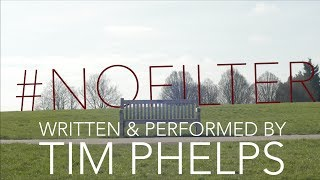 #NOFILTER - A Spoken Word Poem by Tim Phelps.