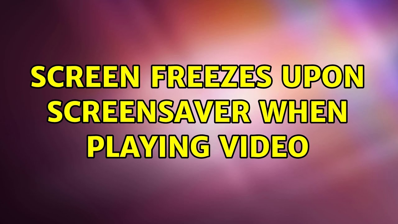 Ubuntu: Screen freezes upon screensaver when playing video