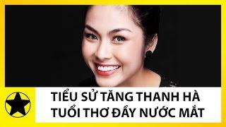 Tiểu Sử Tăng Thanh Hà || Tuổi Thơ Đầy Nước Mắt, Không Có Nhà Ở  Của Ngọc Nữ Showbiz Việt