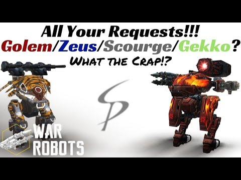 War Robots - All Your Requests! Golem Zeus / Scourge / Gekko?  What the crap!?